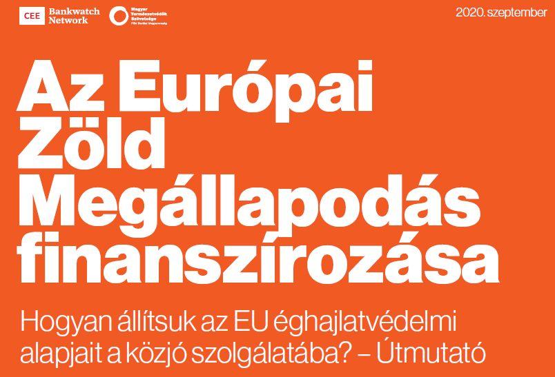 Uniós finanszírozási kisokos - Hogyan állítsuk az EU éghajlatvédelmi alapjait a közjó szolgálatába?