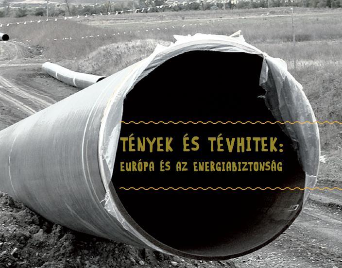 TÉNYEK ÉS TÉVHITEK: EURÓPA ÉS AZ ENERGIABIZTONSÁG
